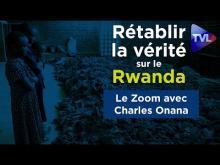 Rétablir la vérité sur le Rwanda - Le Zoom - Charles Onana - TVL